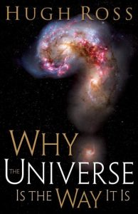 """Why the universe is the way it is?"" By Dr. Hugh Ross"